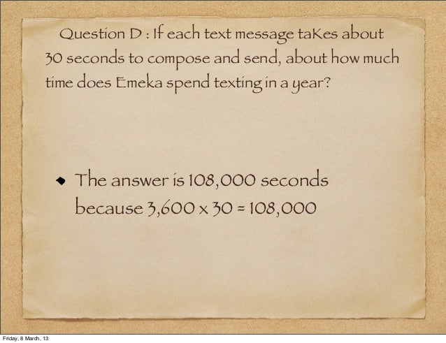 Question D : If each text message taKes about                 30 seconds to compose and send, about how much              ...