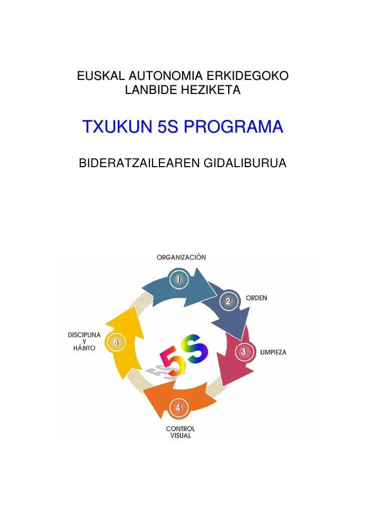 EUSKAL AUTONOMIA ERKIDEGOKO       LANBIDE HEZIKETA   TXUKUN 5S PROGRAMA  BIDERATZAILEAREN GIDALIBURUA