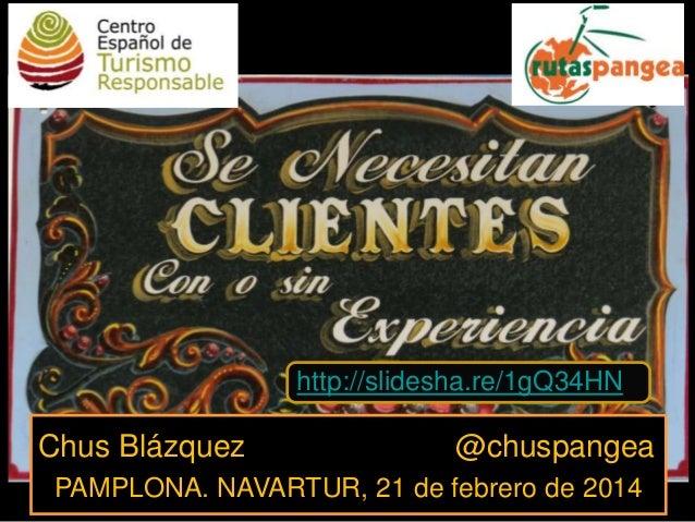 http://slidesha.re/1gQ34HN  Chus Blázquez  @chuspangea  PAMPLONA. NAVARTUR, 21 de febrero de 2014