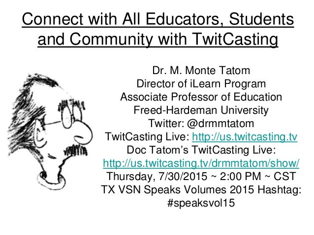 Connect with All Educators, Students and Community with TwitCasting Dr. M. Monte Tatom Director of iLearn Program Associat...