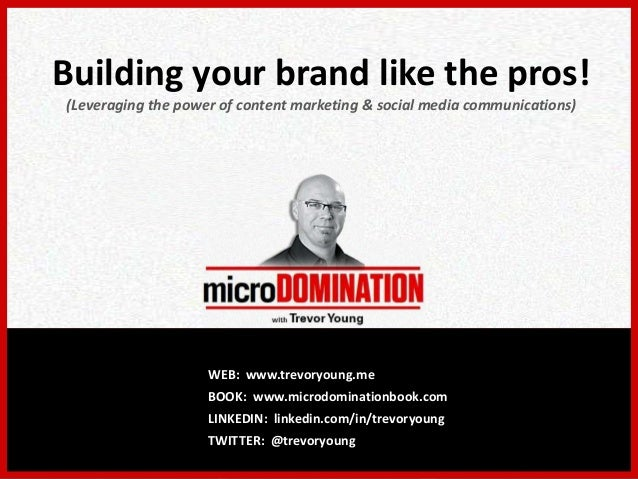 Building your brand like the pros! (Leveraging the power of content marketing & social media communications) WEB: www.trev...
