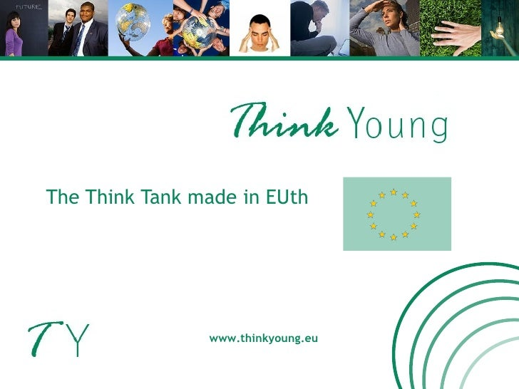 The Think Tank made in EUth www.thinkyoung.eu