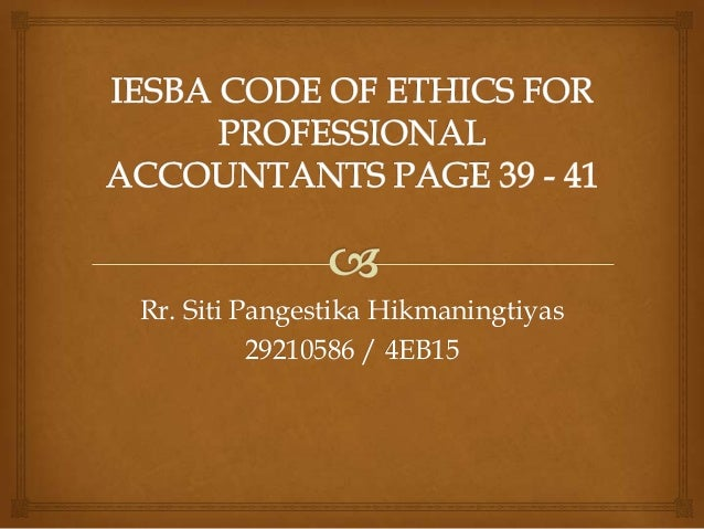 the ifac code of ethics for profession accountants Code of ethics the adoption of code of ethics for professional accountants issued by the international ethics standards board for accountants (iesba) of the.