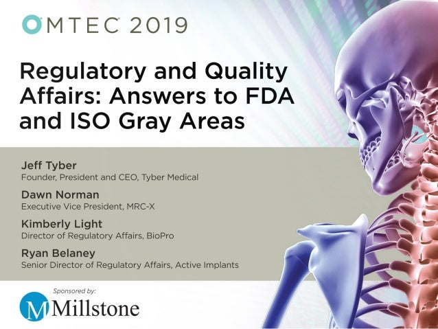 Regulatory and Quality Affairs: Answers to FDA and ISO Gray Areas Jeff Tyber, Chief Executive Officer, Tyber Medical Dawn ...