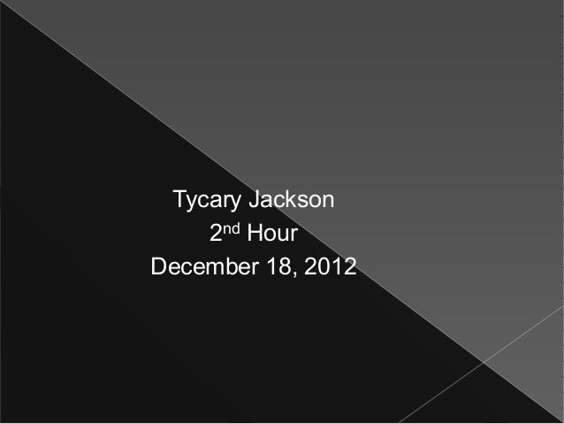 Tycary Jackson    2nd HourDecember 18, 2012