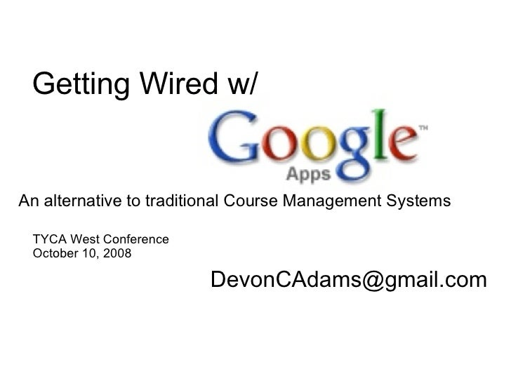 Getting Wired w/ [email_address] TYCA West Conference October 10, 2008 An alternative to traditional Course Management Sys...