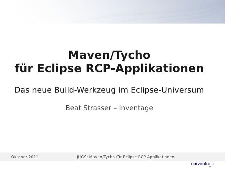 Maven/Tycho für Eclipse RCP-Applikationen Das neue Build-Werkzeug im Eclipse-Universum               Beat Strasser – Inven...