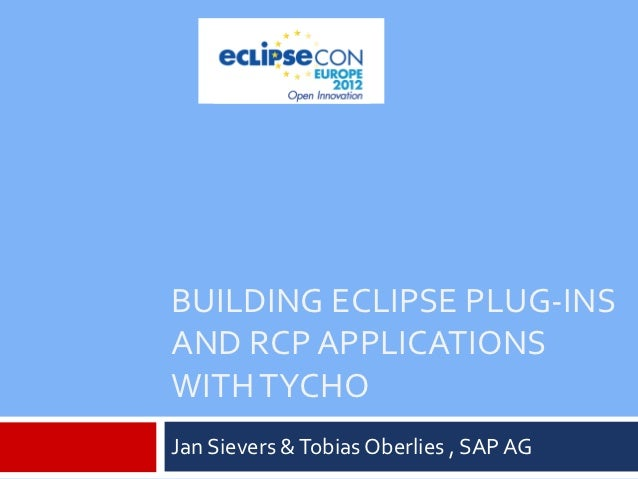 BUILDING ECLIPSE PLUG-INSAND RCP APPLICATIONSWITH TYCHOJan Sievers & Tobias Oberlies , SAP AG