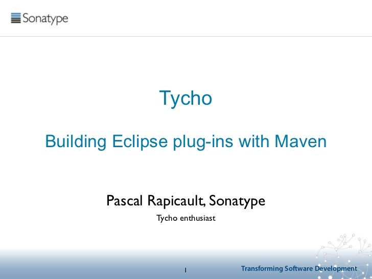 TychoBuilding Eclipse plug-ins with Maven       Pascal Rapicault, Sonatype               Tycho enthusiast                 ...