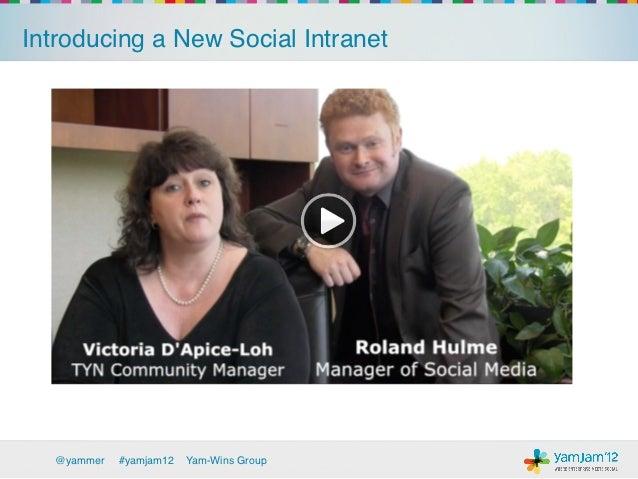 Introducing a New Social Intranet!  @yammer   !#yamjam12   Yam-Wins Group!
