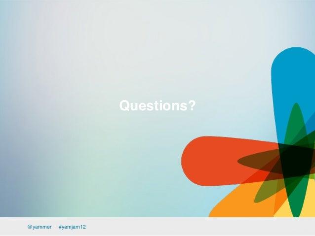 Questions?!@yammer   !#yamjam12!