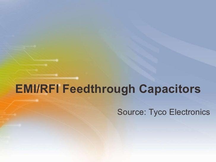 EMI/RFI Feedthrough Capacitors Source: Tyco Electronics