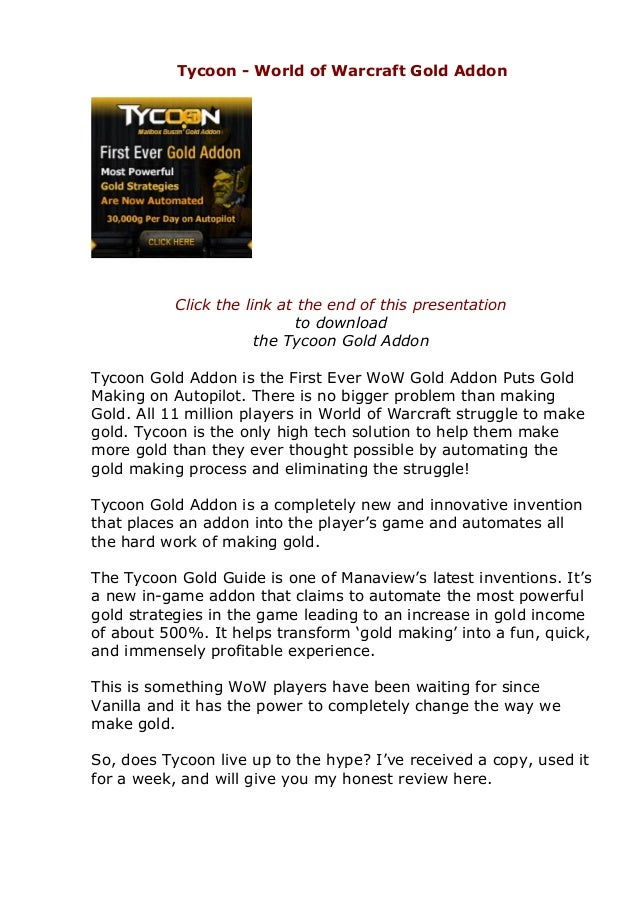 Tycoon - World of Warcraft Gold Addon Click the link at the end of this presentation to download the Tycoon Gold Addon Tyc...