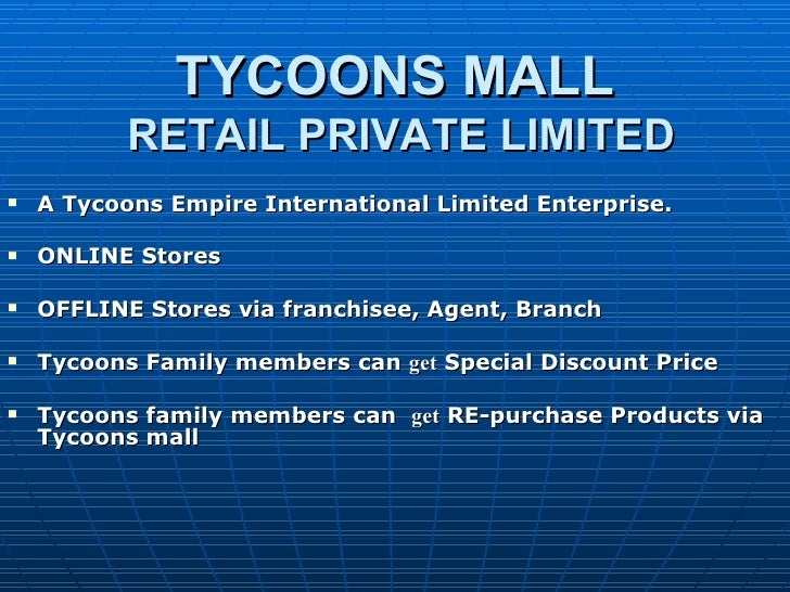 TYCOONS MALL   RETAIL PRIVATE LIMITED <ul><li>A   Tycoons Empire International Limited Enterprise. </li></ul><ul><li>ONLIN...