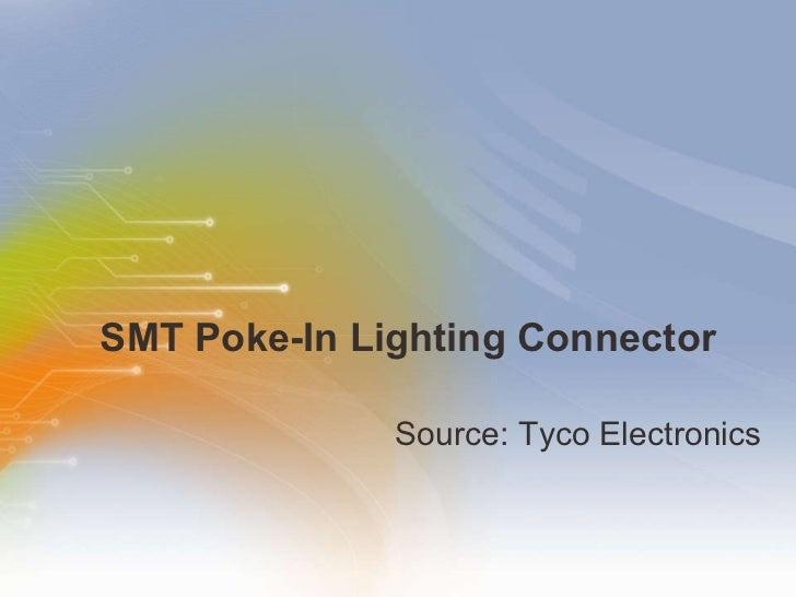 SMT Poke-In Lighting Connector <ul><li>Source: Tyco Electronics </li></ul>