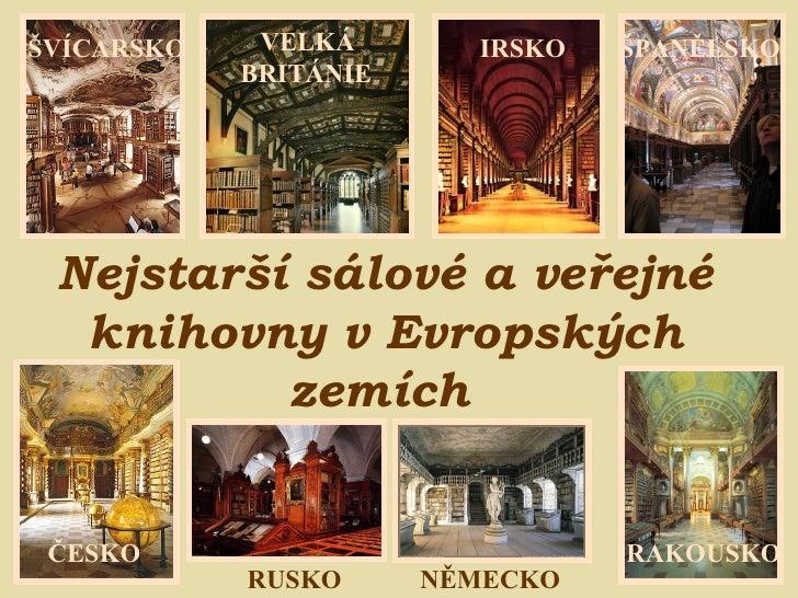 Nejstarší sálové a veřejné knihovny v Evropských zemích   ŠVÍCARSKO VELKÁ  BRITÁNIE ŠPANĚLSKO ČESKO RUSKO RAKOUSKO IRSKO N...