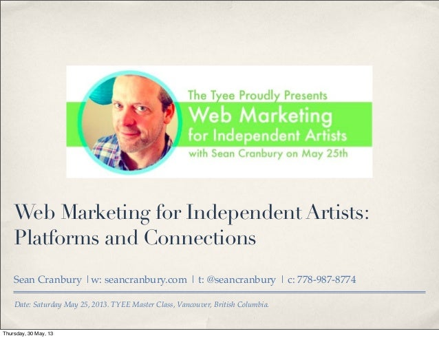 Date: Saturday May 25, 2013. TYEE Master Class, Vancouver, British Columbia.Web Marketing for Independent Artists:Platform...