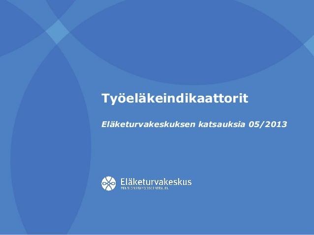 Työeläkeindikaattorit Eläketurvakeskuksen katsauksia 05/2013