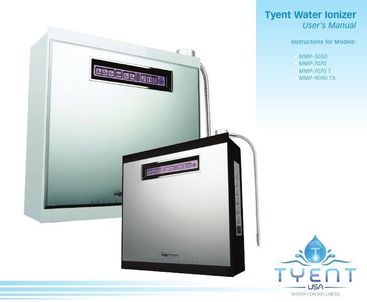 Tyent Water Ionizer         User's Manual     Instructions for Models:      • MMP-5050      • MMP-7070      • MMP-7070 T  ...