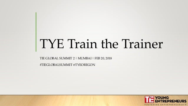 TYE Train the Trainer TIE GLOBAL SUMMIT 2 | MUMBAI | FEB 20, 2018 #TIEGLOBALSUMMIT @TYEOREGON