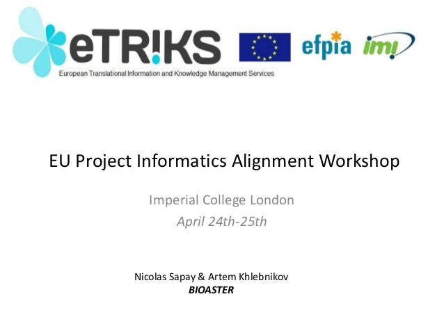 EU Project Informatics Alignment Workshop Imperial College London April 24th-25th Nicolas Sapay & Artem Khlebnikov BIOASTER