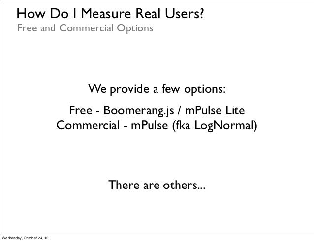 How Do I Measure Real Users?        Free and Commercial Options                                 We provide a few options: ...