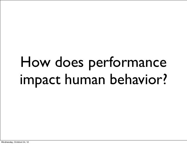 How does performance                impact human behavior?Wednesday, October 24, 12