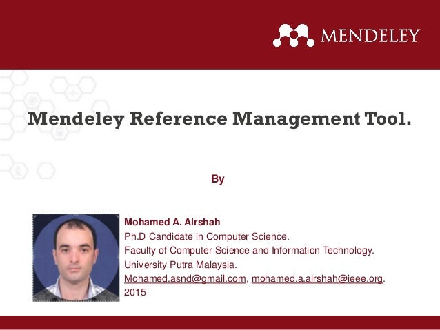Mendeley Reference Management Tool. Mohamed A. Alrshah Ph.D Candidate in Computer Science. Faculty of Computer Science and...