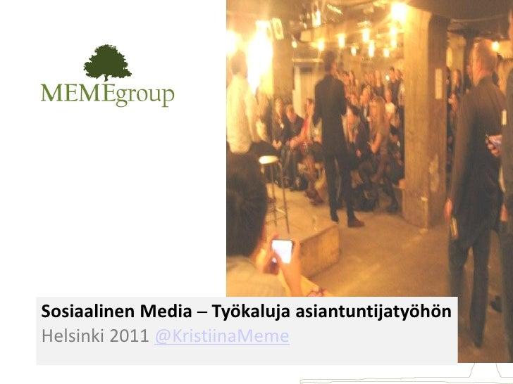 Sosiaalinen Media – Työkaluja asiantuntijatyöhönHelsinki 2011 @KristiinaMeme