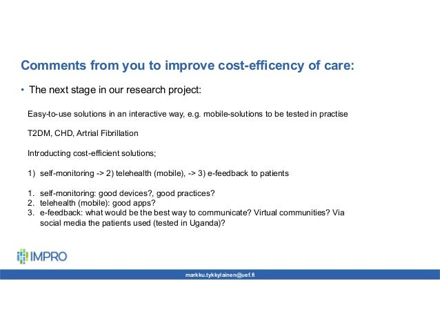 Comments from you to improve cost-efficency of care: • The next stage in our research project: markku.tykkylainen@uef.fi E...