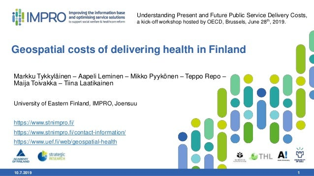 10.7.2019 1 Geospatial costs of delivering health in Finland 1 Understanding Present and Future Public Service Delivery Co...