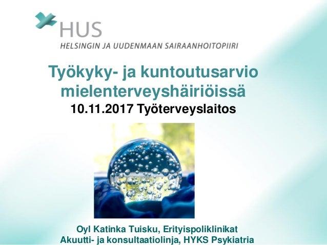 Oyl Katinka Tuisku, Erityispoliklinikat Akuutti- ja konsultaatiolinja, HYKS Psykiatria Työkyky- ja kuntoutusarvio mielente...