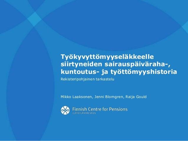 Työkyvyttömyyseläkkeelle siirtyneiden sairauspäiväraha-, kuntoutus- ja työttömyyshistoria Rekisteripohjainen tarkastelu Mi...