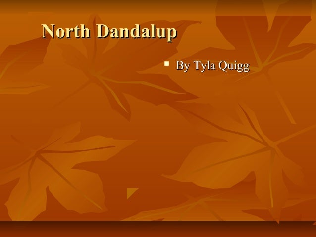North DandalupNorth Dandalup  By Tyla QuiggBy Tyla Quigg