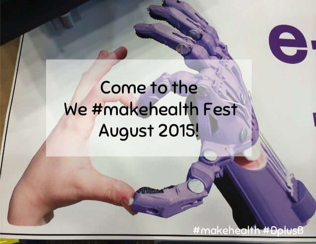 Come to the We #makehealth Fest August 2015! #makehealth #DplusB
