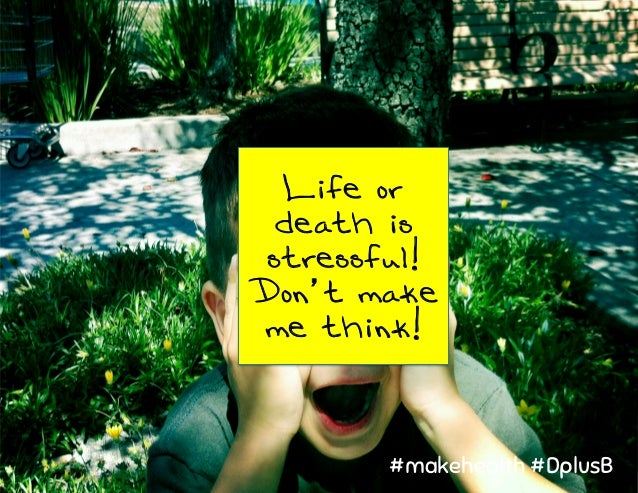 Life or death is stressful! Don't make me think! #makehealth #DplusB