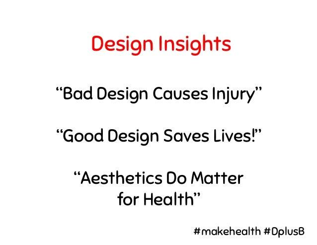 """Bad Design Causes Injury"" ""Good Design Saves Lives!"" ""Aesthetics Do Matter for Health"" Design Insights #makehealth #DplusB"
