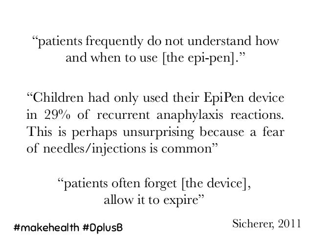 """Sicherer, 2011  """"patients often forget [the device],  allow it to expire""""  """"Children had only used their EpiPen device in ..."""