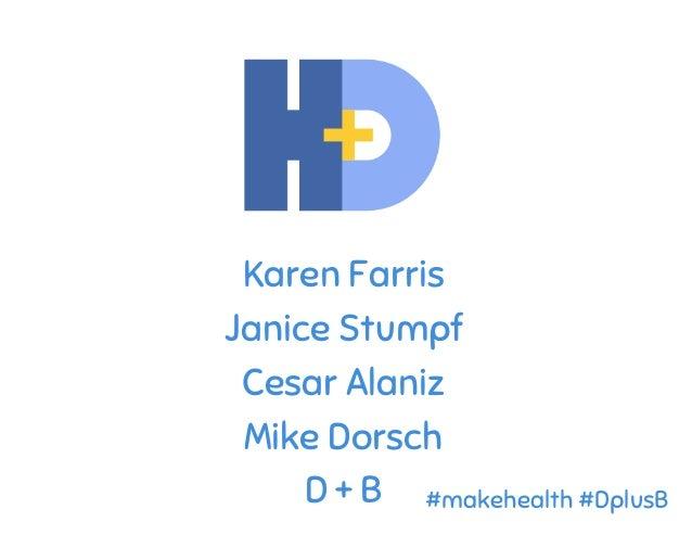 Karen Farris Janice Stumpf Cesar Alaniz Mike Dorsch D + B #makehealth #DplusB