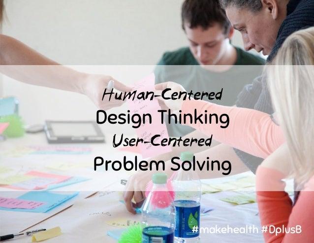 Patient-Centered Design Thinking Participatory Problem Solving #makehealth #DplusB