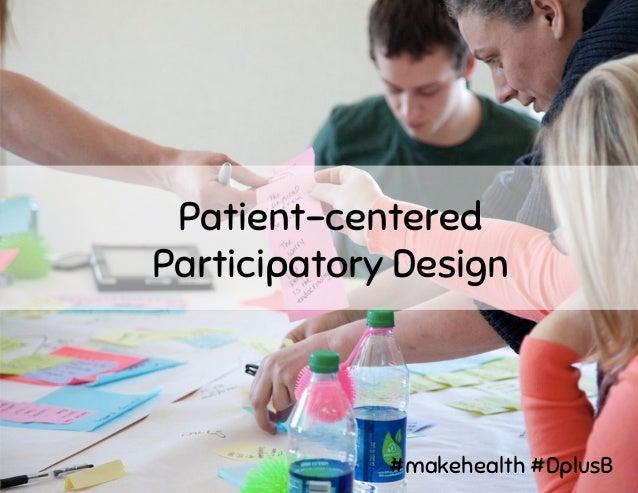 Patient-centered Participatory Design #makehealth #DplusB