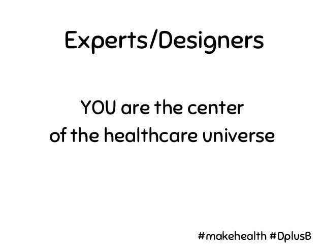 Experts/Designers We want you to talk about YOUR experience We want to design for YOU Don't generalize to all patients #ma...