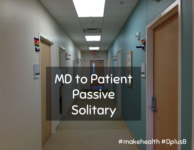 MD to Patient Passive Solitary #makehealth #DplusB