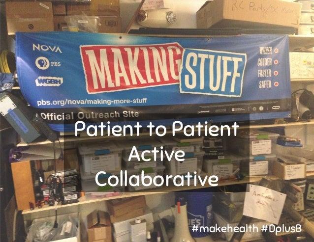 Patient to Patient Active Collaborative #makehealth #DplusB