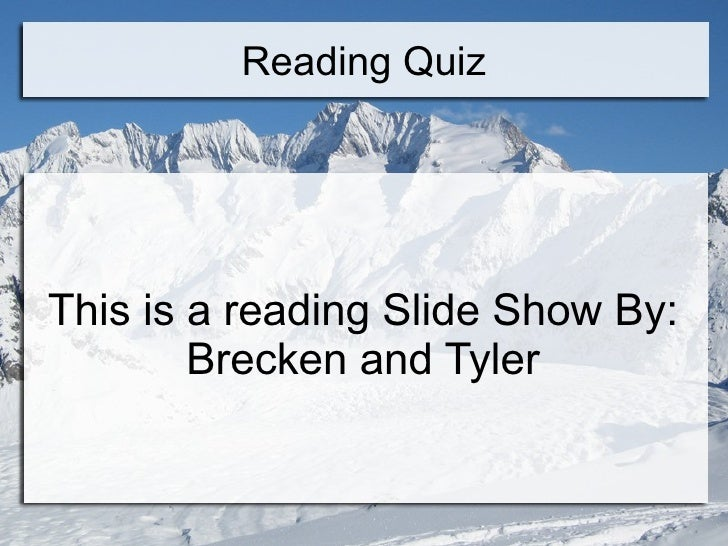 Reading Quiz This is a reading Slide Show By: Brecken and Tyler