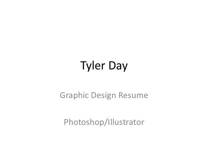 Tyler Day<br />Graphic Design Resume<br />Photoshop/Illustrator<br />
