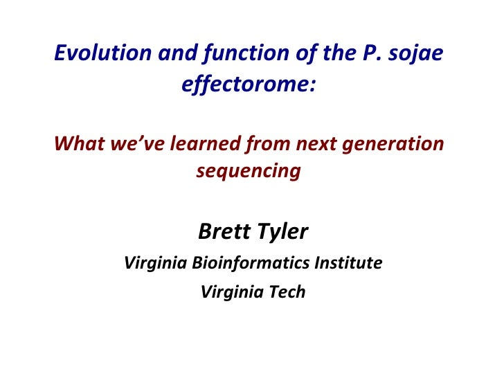 Evolution and function of the P. sojae effectorome: What we've learned from next generation sequencing Brett Tyler Virgini...