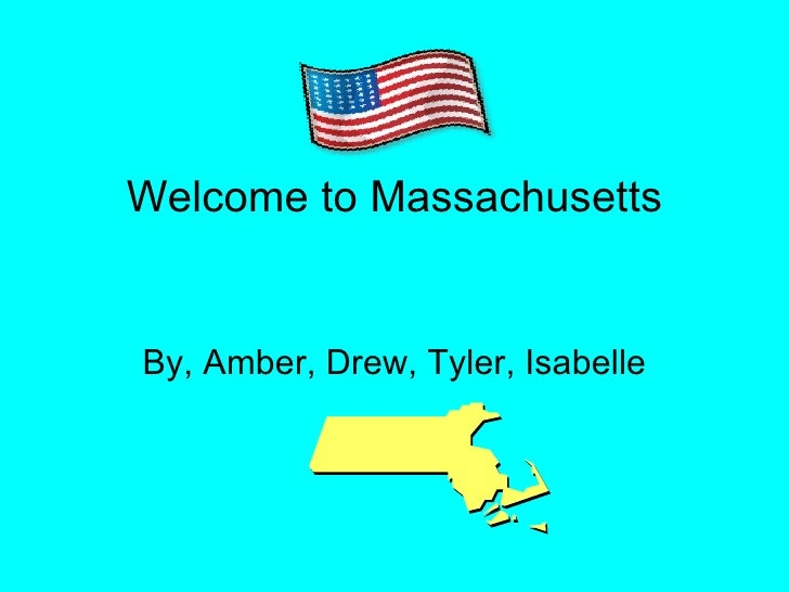 Welcome to Massachusetts By, Amber, Drew, Tyler, Isabelle