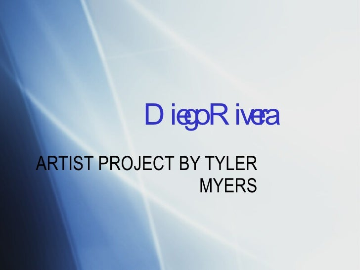 Diego Rivera ARTIST PROJECT BY TYLER MYERS