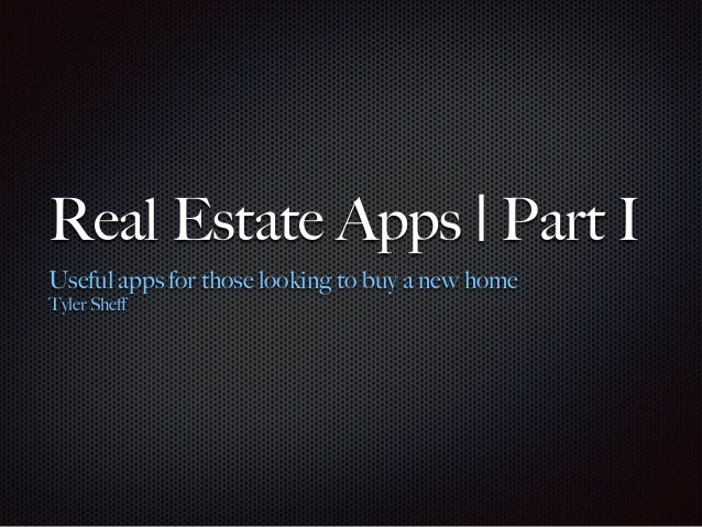 Real Estate Apps | Part I Useful apps for those looking to buy a new home Tyler Sheff